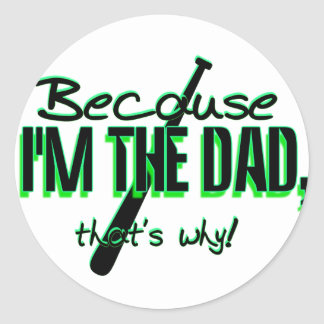 Dadism - Because Im the Dad, Thats Why! Classic Round Sticker