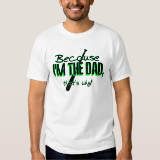 Dadism - Because Im the Dad, Thats Why! T-Shirt