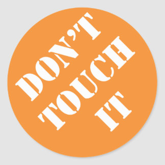 Dadism Don t Touch It Round Stickers