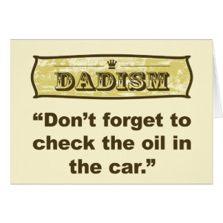 Dadism- Don't forget to check the oil! Card