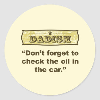 Dadism- Don't forget to check the oil! Classic Round Sticker