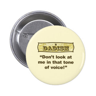 Dadism - Don't look at me in that tone of voice! Pinback Buttons