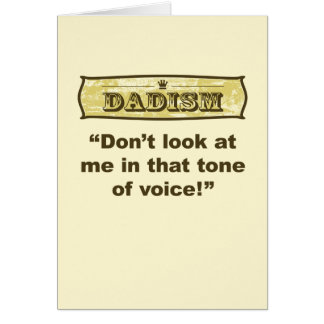 Dadism - Don't look at me in that tone of voice! Greeting Card