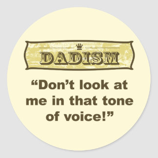Dadism - Don't look at me in that tone of voice! Classic Round Sticker
