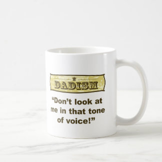 Dadism - Don't look at me in that tone of voice! Coffee Mug
