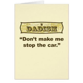 Dadism - Don't make me stop the car Greeting Card