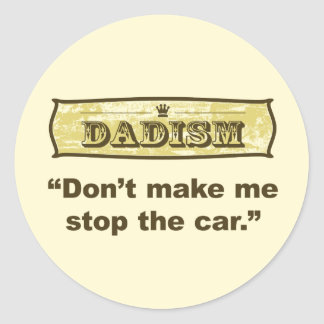 Dadism - Don't make me stop the car Classic Round Sticker