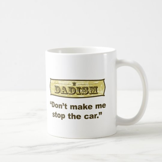 Dadism - Don't make me stop the car Coffee Mug