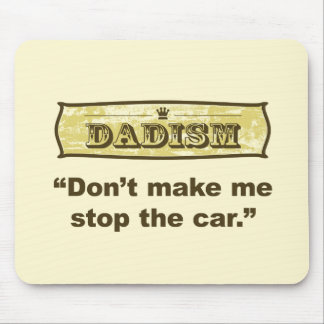 Dadism - Don't make me stop the car Mouse Pad