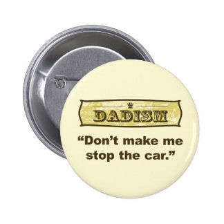 Dadism - Don't make me stop the car Pinback Button