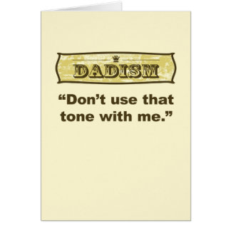 Dadism - Don't use that tone with me Card