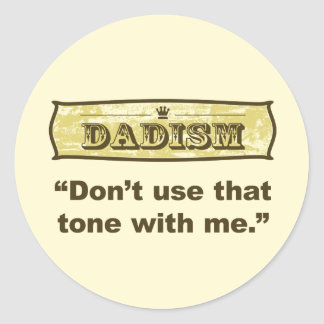 Dadism - Don't use that tone with me Classic Round Sticker