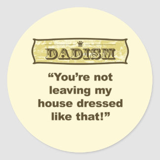 Dadism - Dressed like that Classic Round Sticker