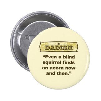 Dadism- Even a blind squirrel find an acorn Button
