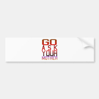 Dadism - GO ASK YOUR MOTHER Car Bumper Sticker