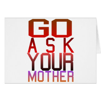 Dadism - GO ASK YOUR MOTHER Card