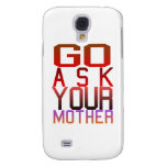 Dadism - GO ASK YOUR MOTHER Samsung Galaxy S4 Covers