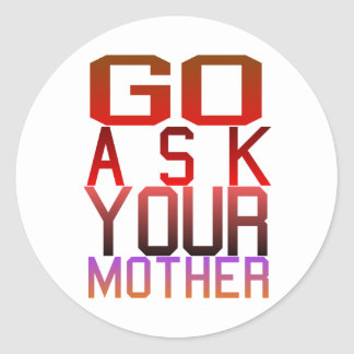 Dadism - GO ASK YOUR MOTHER Classic Round Sticker