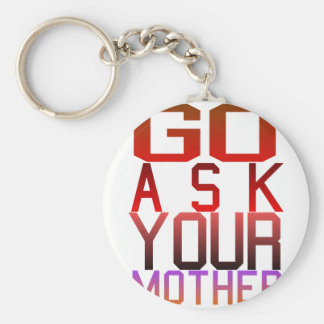 Dadism - GO ASK YOUR MOTHER Key Chains