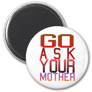 Dadism - GO ASK YOUR MOTHER Magnet