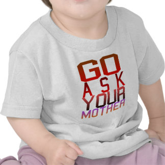 Dadism - GO ASK YOUR MOTHER Tee Shirt