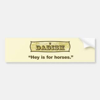 Dadism - Hey is for horses Car Bumper Sticker