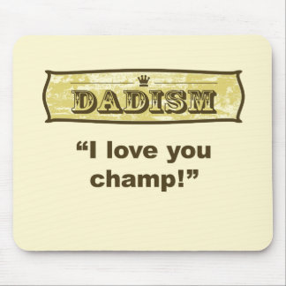 Dadism - I love you champ! Mouse Pad