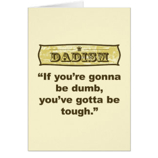 Dadism- If you're gonna be dumb you gotta be tough Card