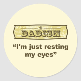 Dadism - I'm just resting my eyes Classic Round Sticker