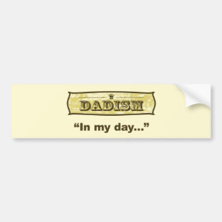 Dadism - In my day Car Bumper Sticker
