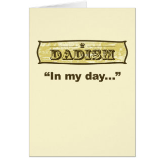 Dadism - In my day Greeting Card