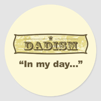 Dadism - In my day Classic Round Sticker