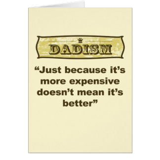 Dadism - Just because it's more expensive... Greeting Card