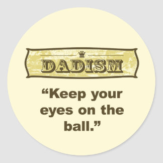 Dadism - Keep your eyes on the ball Classic Round Sticker