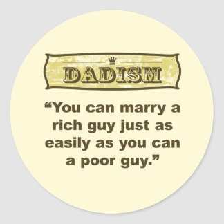 Dadism - Marry a Rich Guy Classic Round Sticker
