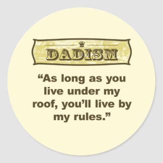 Dadism - My roof, my rules Classic Round Sticker