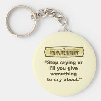 Dadism - pare el llorar o le daré algo… llavero redondo tipo pin