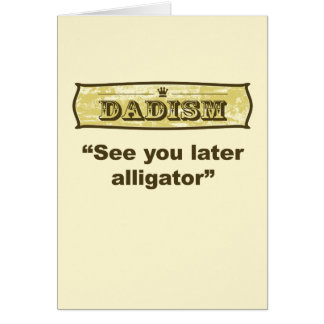 Dadism - See you later alligator Card