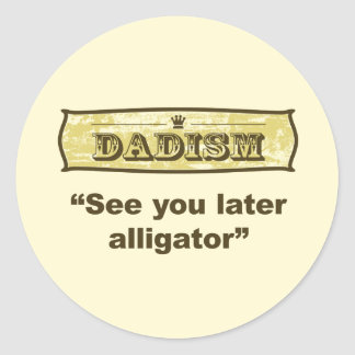Dadism - See you later alligator Classic Round Sticker
