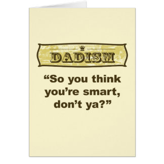 Dadism - So you think you're smart, don't ya? Card