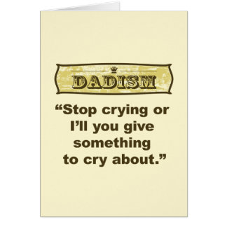 Dadism - Stop crying or I'll give you something... Greeting Card