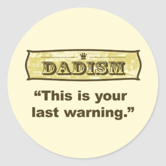 Dadism - This is your last warning Classic Round Sticker