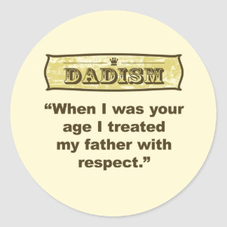 Dadism - Treat your father with respect Classic Round Sticker