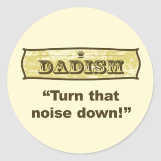 Dadism - Turn down that noise Classic Round Sticker