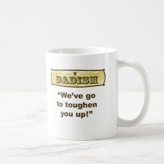 Dadism - We've got to toughen you up! Coffee Mug