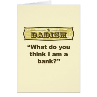 Dadism - What do you think I am a bank? Card