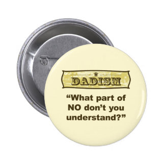 Dadism - What part of NO don't you understand? Pinback Button