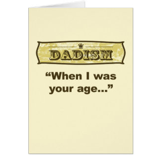 Dadism - When I was your age... Card
