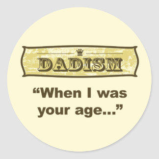 Dadism - When I was your age... Classic Round Sticker