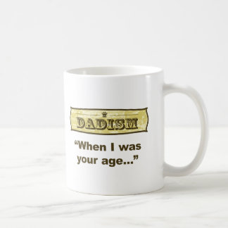 Dadism - When I was your age... Coffee Mug